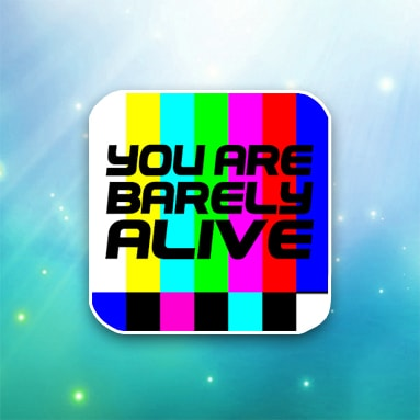 YOU ARE BARELY ALIVE